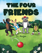 "D.L. Morgan's new book ""The Four Friends"" is a wonderful piece about treating others right and building great friendship"