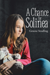 "Author Genene Stradling's new book ""A Chance for Solinea"" is a poignant coming of age story depicting the tumultuous life of a sixteen-year-old girl living in poverty."
