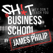 The Newest Business Podcast by James Philip, The S*** They Don't Teach You In Business School, Presents Gritty & Street Smart Insights Into Entrepreneurship & Business
