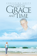 "Author Christine Goetz's newly released ""A Gift of Grace and Time"" is an inspiring tale about the power of faith and the occurrence of miracles"