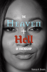 New Book by Rolesta H. Brooks 'The Heaven and Hell of Friendship' Encourages Readers to Shed Social Toxicity and Cultivate Truly Healthy Relationships