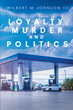 "Author Wilbert M. Johnson III's new book ""Loyalty, Murder, and Politics"" is a detailed memoir of his experience in New Orleans in the aftermath of Hurricane Katrina"
