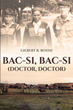 "Author Gilbert R. Bossie's new book ""Bac-Si, Bac-Si (Doctor, Doctor)"" is an evocative and largely factual novel based on his first tour of duty in Vietnam."