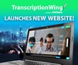 General Transcriptions Provider TranscriptionWing™ Launches Newly Redesigned Website