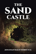"Author Jonathan Baker Horncock's New Book ""The Sand Castle"" Is a Poignant Tale of Escape, Adventure, and Homecoming as a Young Boy Seeks Relief From an Abusive Father"