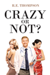 "Author R.E. Thompson's New Book ""Crazy or Not?"" Is a Candid Memoir of One Man's Manic Quest for Fulfillment and Connection"