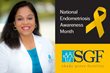 Honoring Endometriosis Awareness Month, Shady Grove Fertility (SGF) Provides Support and Education through Free Resources and Physician-Hosted Events in March