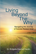 "Author Dr. Bridgette Everhart Hardin's New Book ""Living beyond the Why"" Is a Powerful Resource for Those Navigating the Inconceivable Pain of Suicide-Related Grief"