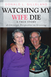 "Donald L. Gilleland's newly released ""Watching My Wife Die"" is a memoir of the author's experience in struggling to surpass the pain he felt after losing his wife"