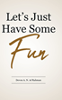"Author Devon A.N. Ar'Rahman's new book ""Let's Just Have Some Fun"" is a wide-ranging work exploring a myriad of aspects of faith and the human experience"