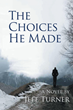 "Author Jeff Turner's new book ""The Choices He Made"" is a gripping and potent drama weaving a complex tale of tragedy, crime, and danger in a small New England town."