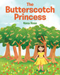 "Nana Rose's new book ""The Butterscotch Princess"" is an enchanting tale of a little girl's journey to becoming a princess"