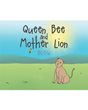 "Author GloW's new book ""Queen Bee and Mother Lion"" is a poignant children's tale introducing a caring bee who learns to move on after the death of her best friend"