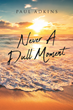"Paul Adkins's newly released ""Never A Dull Moment"" is an evoking collection of poems that reflect a fulfilling life and an unwavering faith in God"