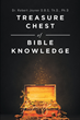 "Dr. Robert Joyner D.B.S, Th.D., Ph.D's newly released ""Treasure Chest of Bible Knowledge"" instills spiritual perspectives for the readers' enlightenment and blessedness"