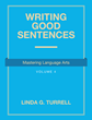 "Author Linda G. Turrell's new book ""Writing Good Sentences: Mastering Language Arts"" is a guide to making sentences vivid, logical, and more meaningful to the reader"