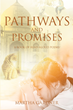 "Martha Gardner's newly released ""Pathways and Promises"" is a magnificent collection of poetic pieces about the world and the little things about it"