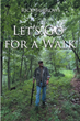 "Author Rick Burrows's new book ""Let's Go for a Walk"" is an evocative collection of essays, short stories, and insights from his own life journey."