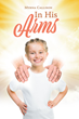 "Myrna Callison's newly released ""In His Arms"" is a comforting memoir of the author's journey through struggles and finding God's light in the end"