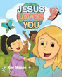 "Author Ree Magee's Newly Released ""Jesus Loves You"" Is a Touching, Heartwarming Book About the Ubiquity of Jesus' Love and Influence"
