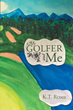 "K.T. Rome's newly released ""My Golfer and Me"" is a light-hearted journey of love, bliss, and youthful happiness."