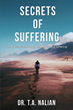 Dr. T.A. Nalian Unveils the Secrets Behind Suffering in His New Book