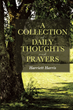 "Harriet Harris's newly released ""A Collection of Daily Thoughts and Prayers"" is a refreshing account filled with wisdom enabling the readers to have positivity in life"