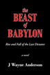 "J Wayne Anderson's Newly Released ""The Beast of Babylon"" Shares a Riveting Tale of a World Devoid of the Holy Spirit and Awash with Darkness"