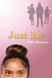 "Author KiKi Chatman's new book ""Just Me"" is a heartbreaking story of Reyna, a young girl whose life is marked by conflict, abuse, and a terrible secret she cannot face"