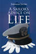 "Author Cleveland O. Eason's book ""A Sailor's Advice on Life"" is a motivational work exploring the hallmarks of good character and the traits for success in any endeavor"