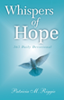 "Patricia M. Riggie's newly released ""Whispers of Hope: 365 Daily Devotional"" brings a profound read of biblical instruction for daily living"