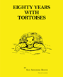"Author Kay Arneberg Booth's new book ""Eighty Years with Tortoises"" is a richly detailed memoir of the non-human companions that have enriched her eight decades of life"