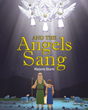 "Marjorie Sturm's Newly Released ""And the Angels Sang"" Is a Story About a Shepherd Boy Learning a Lesson From His Grandfather About the Meaning of Christ's Birth"