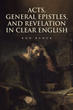 "Ron Banuk's newly released ""Acts, General Epistles, and Revelation in Clear English"" provides in-depth insights on biblical teachings on Christianity and the final days"