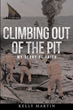 "Kelly Martin's newly released ""Climbing Out of the Pit: My Story of Faith"" is the author's retelling of his faith and triumph in life amid challenges"