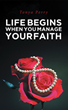 "Tonya Perry's newly released ""Life Begins When You Manage Your Faith"" contains a brilliant read that will guide one in understanding their faith"