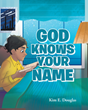"Kim E. Douglas's newly released ""God Knows Your Name"" is a heartwarming children's book that teaches them God's awe-inspiring knowledge that blesses lives"