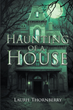 "Author Laurie Thornberry's New Book ""Haunting of a House"" Is a Riveting Novelette Centered on a Series of Unsettling Paranormal Events in the Home of a Young Family"