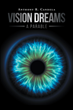 "Anthony R. Candela's newly released ""Vision Dreams, A Parable"" shares a dystopian tale about courage in taking risks and salvaging humanity"