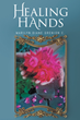"Marilyn Diane Grenion C.'s newly released ""Healing Hands"" is a compelling read that shares the author's triumph over challenges during childhood until recent times"