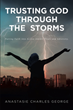 "Anastasie Charles George's newly released ""Trusting God Through the Storms"" tells about a life driven by prayer and faith in the face of many challenges"