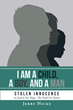 "Jerry Hicks's newly released ""I Am A Child, A Boy, And A Man"" is an evoking tome of the author's life and insights of faith and hope in God"
