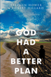 "Stephen Hower & Robert Hillard's newly released ""God Had A Better Plan"" holds a stirring journey of finding meaning and a new direction."