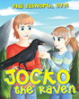"Phil Ellsworth, DVM's newly released ""Jocko the Raven"" is a wonderful creation about a raven taking flights and facing plights"