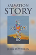 "Jerry D. Warren's newly released ""Salvation Story"" is a captivating tome of poems that exude with spiritual lessons worth pondering upon"