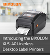 Introducing the BIXOLON XL5-40 Exclusive Linerless Desktop Label Printers
