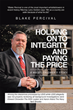 "Author Blake Percival's new book ""Holding on to Integrity and Paying the Price: A Whistleblower's Story"" is a memoir of honor and sacrifice on behalf of the nation"