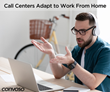 Call Centers Adapt to Coronavirus Shutdown by Transitioning Agents to Work From Home with Web-based Software Technology