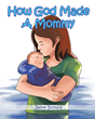 "Jaime Bonura's newly released ""How God Made A Mommy"" is a stirring tale that teaches children valuable lessons on God's gift of motherhood"