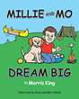 "Author Morris King's new book ""Millie and Mo Dream Big"" is an inspiring celebration of the imagination and the amazing jobs that dogs and their people can do"